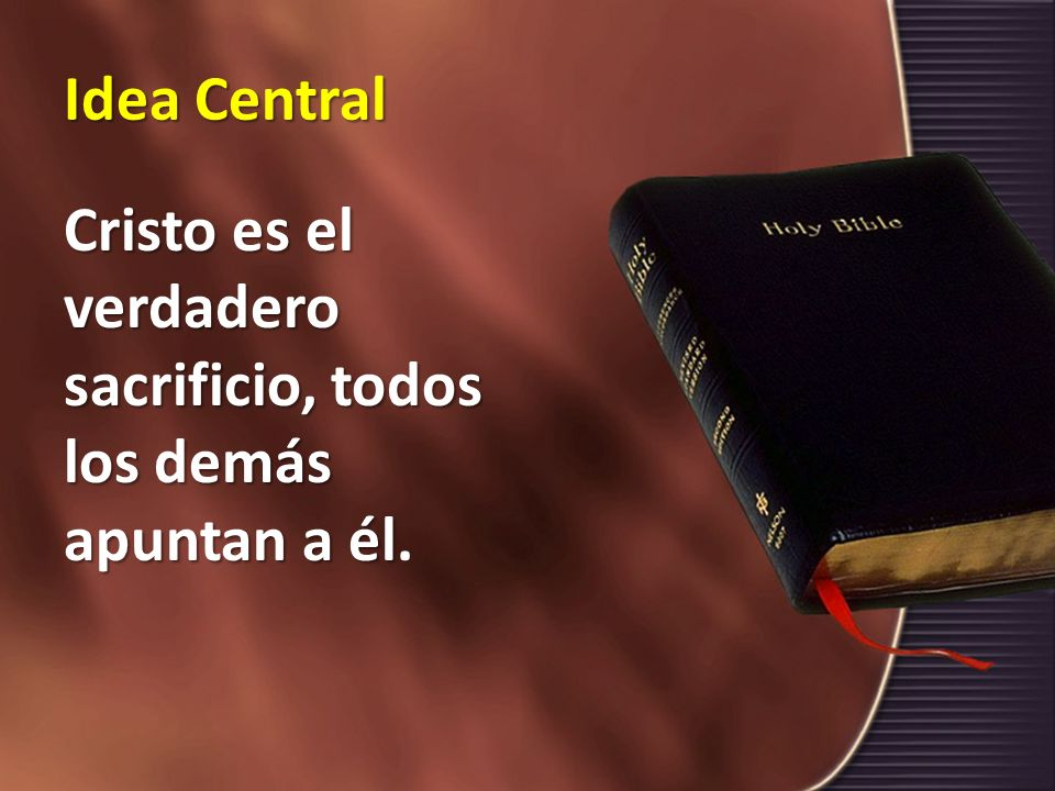 Idea Central Cristo es el verdadero sacrificio, todos los demás apuntan a él.