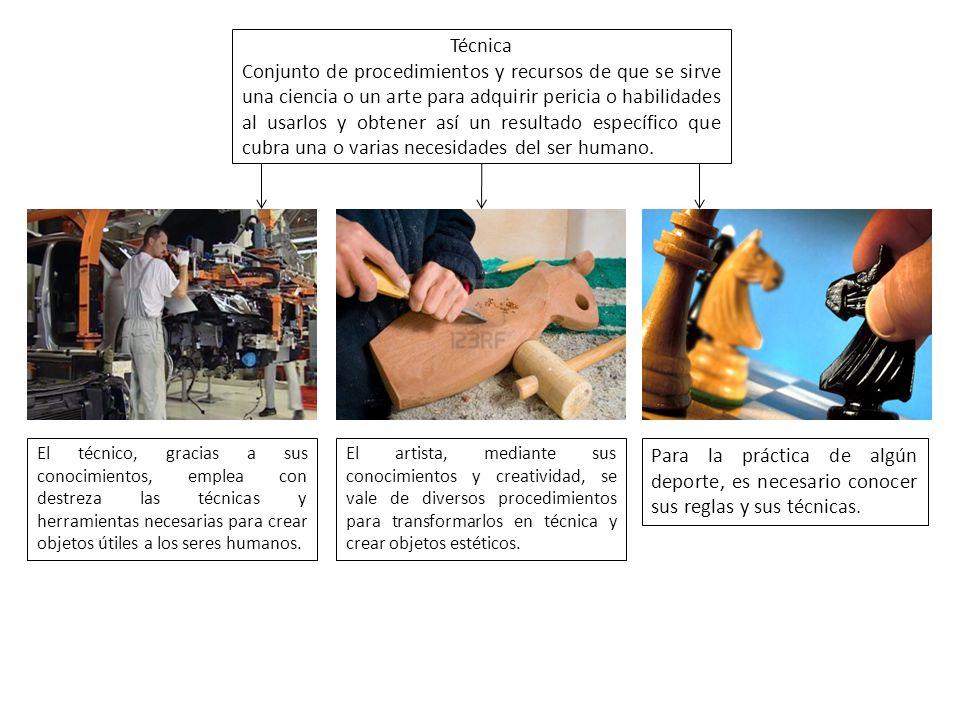 Técnica Conjunto de procedimientos y recursos de que se sirve una ciencia o un arte para adquirir pericia o habilidades al usarlos y obtener así un resultado específico que cubra una o varias necesidades del ser humano.