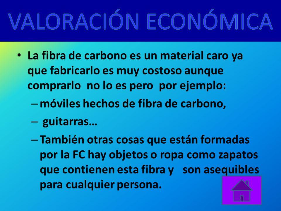 VALORACIÓN ECONÓMICA La fibra de carbono es un material caro ya que fabricarlo es muy costoso aunque comprarlo no lo es pero por ejemplo: