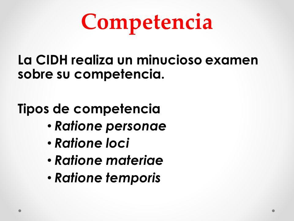 Competencia La CIDH realiza un minucioso examen sobre su competencia.