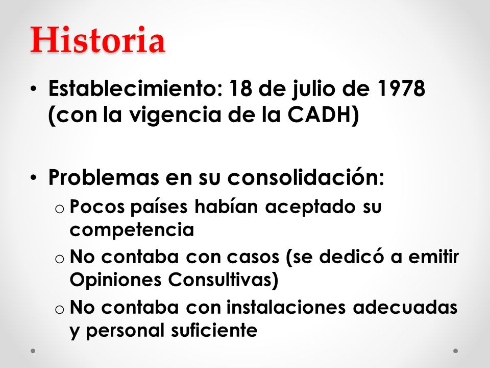 Historia Establecimiento: 18 de julio de 1978 (con la vigencia de la CADH) Problemas en su consolidación: