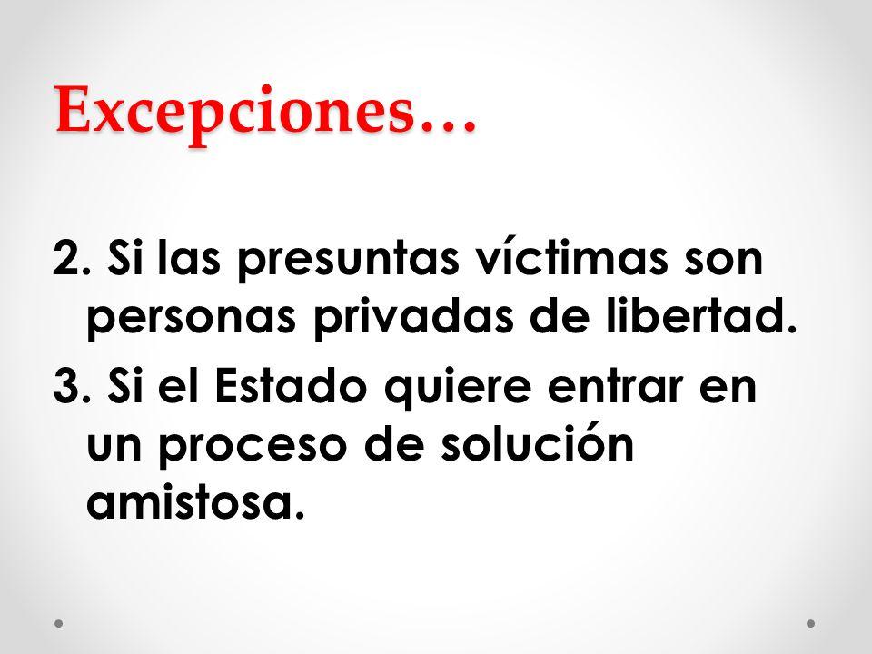 Excepciones… 2. Si las presuntas víctimas son personas privadas de libertad.