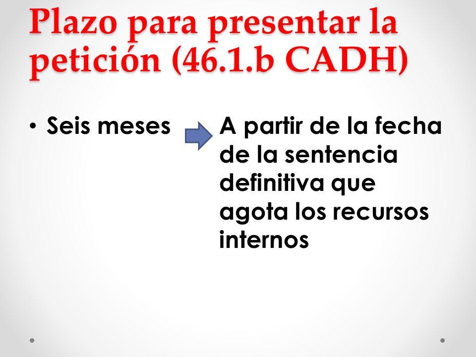 Plazo para presentar la petición (46.1.b CADH)
