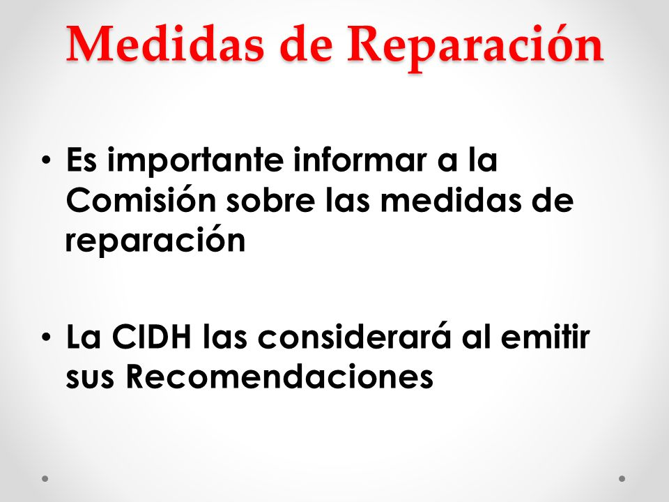 Medidas de Reparación Es importante informar a la Comisión sobre las medidas de reparación.