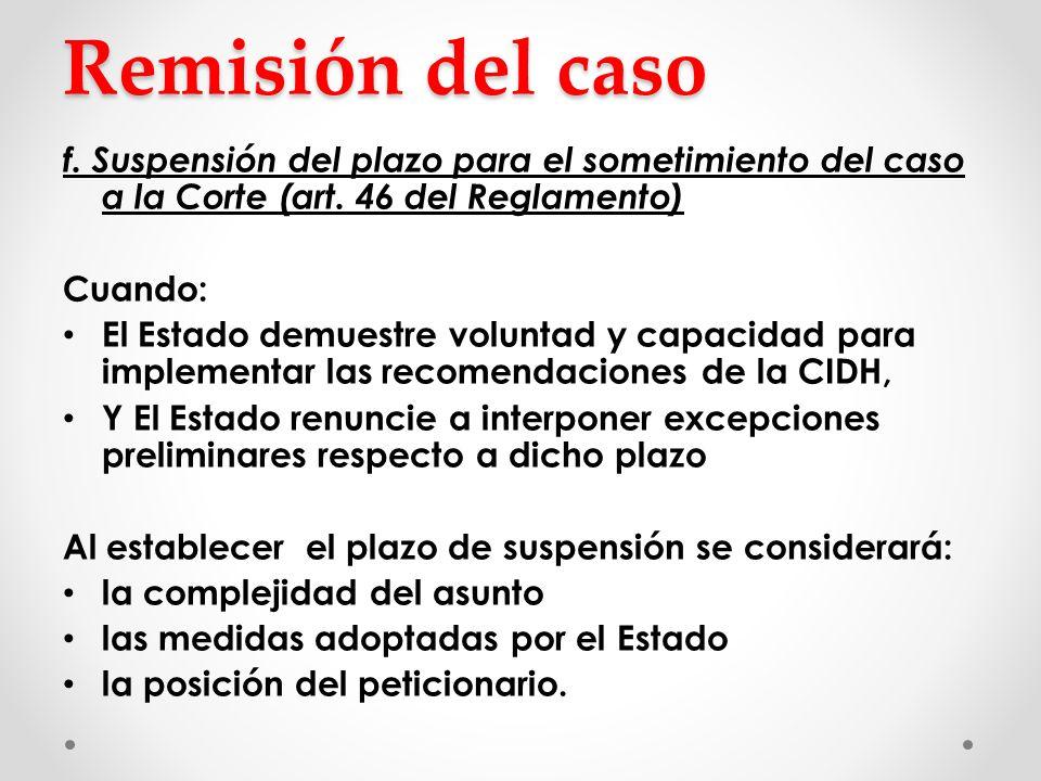 Remisión del caso f. Suspensión del plazo para el sometimiento del caso a la Corte (art. 46 del Reglamento)