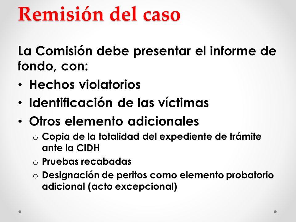 Remisión del caso La Comisión debe presentar el informe de fondo, con: