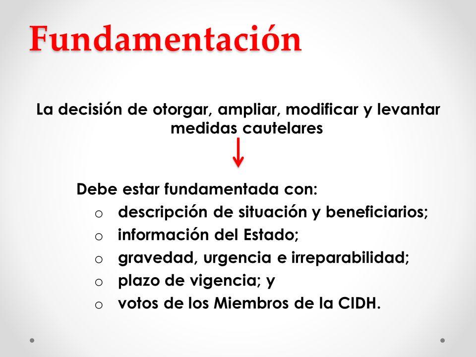 Fundamentación La decisión de otorgar, ampliar, modificar y levantar medidas cautelares. Debe estar fundamentada con:
