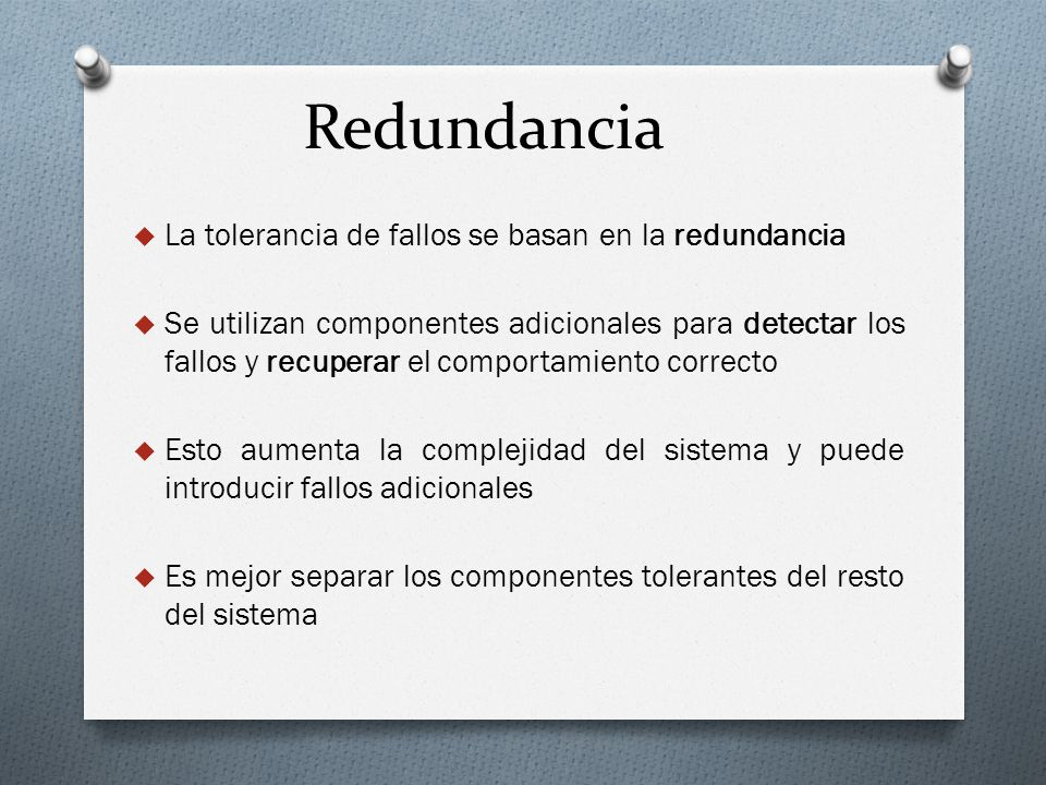 Redundancia La tolerancia de fallos se basan en la redundancia