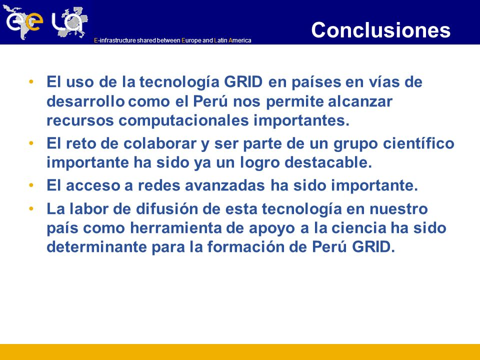 Conclusiones El uso de la tecnología GRID en países en vías de desarrollo como el Perú nos permite alcanzar recursos computacionales importantes.