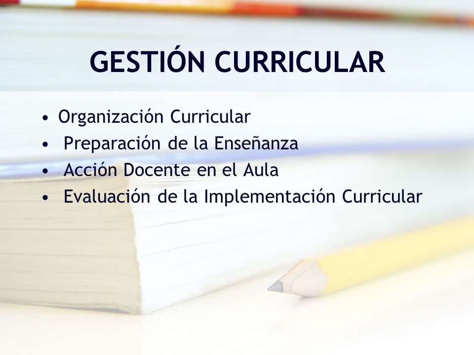 GESTIÓN CURRICULAR Organización Curricular Preparación de la Enseñanza