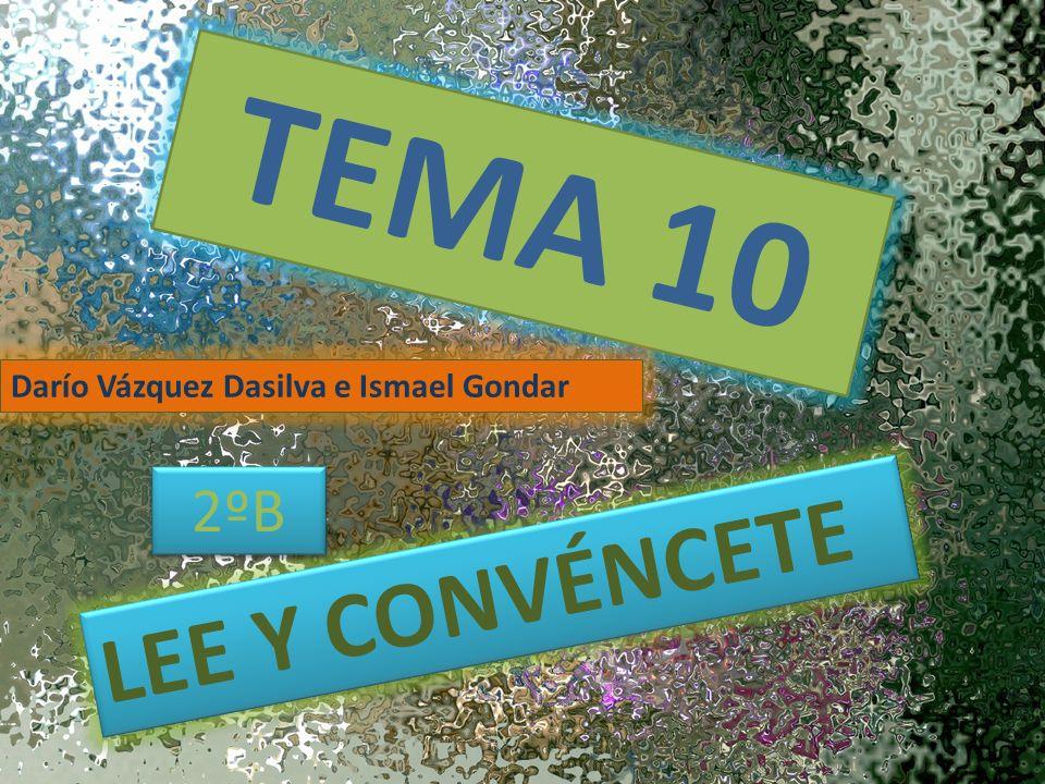 TEMA 10 Darío Vázquez Dasilva e Ismael Gondar 2ºB LEE Y CONVÉNCETE