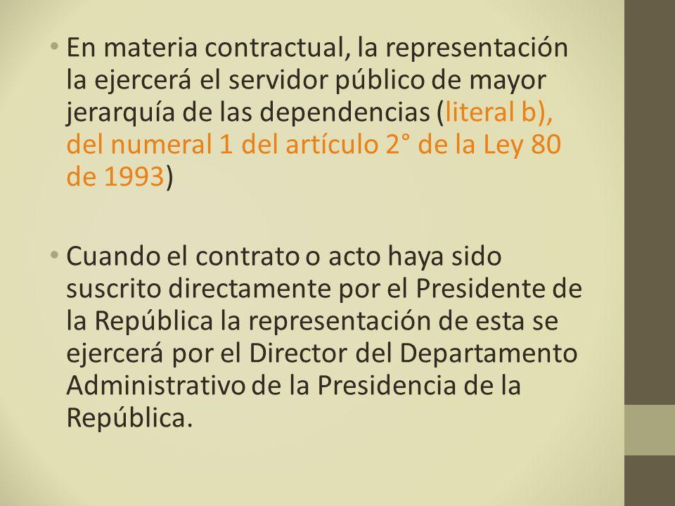 En materia contractual, la representación la ejercerá el servidor público de mayor jerarquía de las dependencias (literal b), del numeral 1 del artículo 2° de la Ley 80 de 1993)