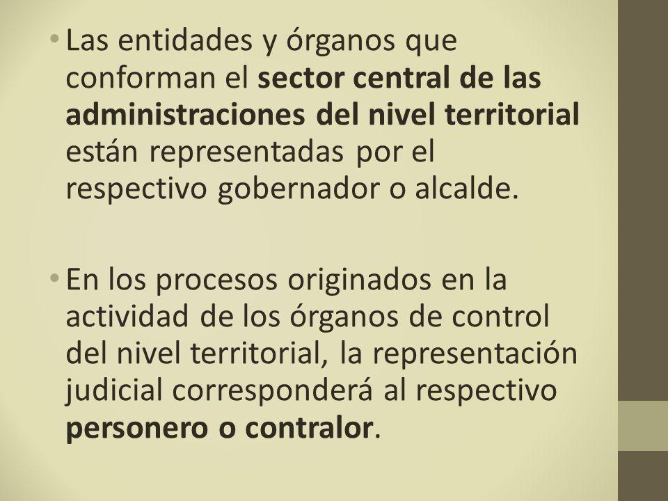 Las entidades y órganos que conforman el sector central de las administraciones del nivel territorial están representadas por el respectivo gobernador o alcalde.