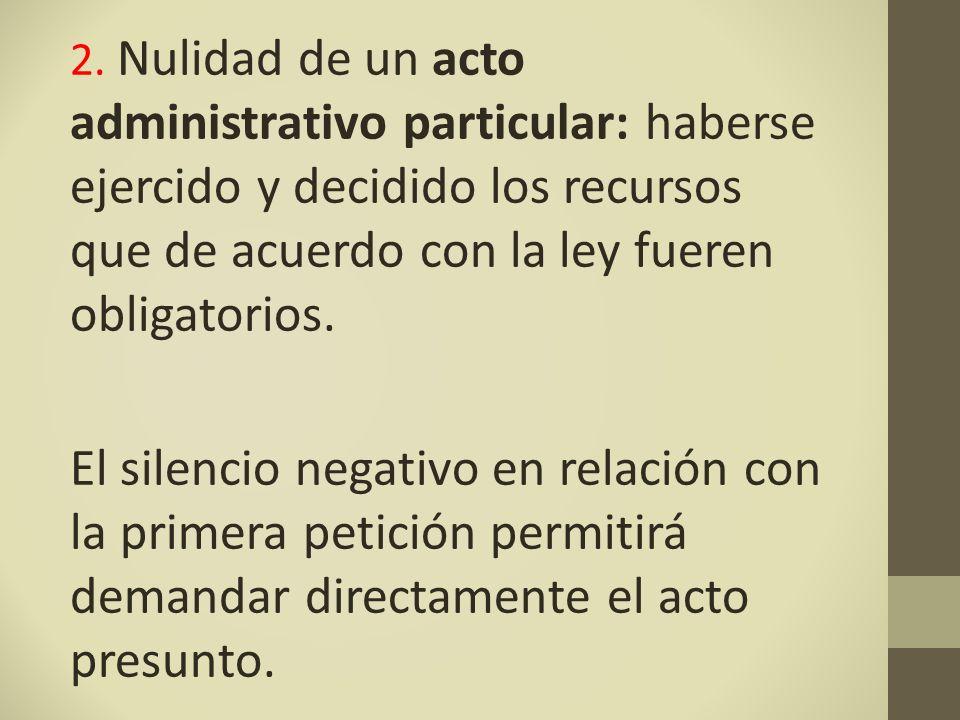 2. Nulidad de un acto administrativo particular: haberse ejercido y decidido los recursos que de acuerdo con la ley fueren obligatorios.