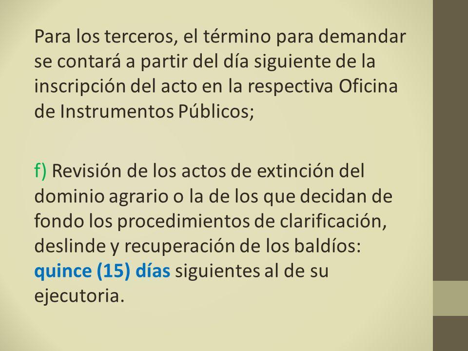 Para los terceros, el término para demandar se contará a partir del día siguiente de la inscripción del acto en la respectiva Oficina de Instrumentos Públicos;