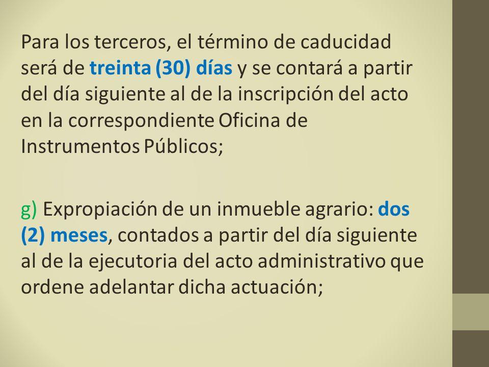 Para los terceros, el término de caducidad será de treinta (30) días y se contará a partir del día siguiente al de la inscripción del acto en la correspondiente Oficina de Instrumentos Públicos;