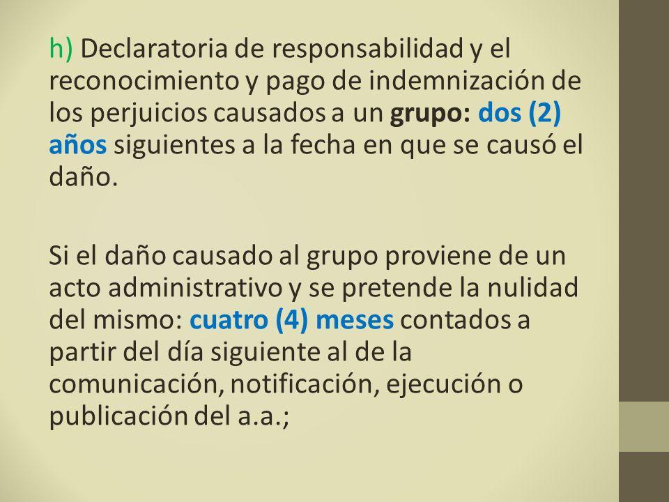h) Declaratoria de responsabilidad y el reconocimiento y pago de indemnización de los perjuicios causados a un grupo: dos (2) años siguientes a la fecha en que se causó el daño.