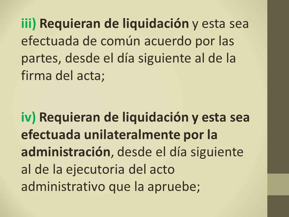 iii) Requieran de liquidación y esta sea efectuada de común acuerdo por las partes, desde el día siguiente al de la firma del acta;