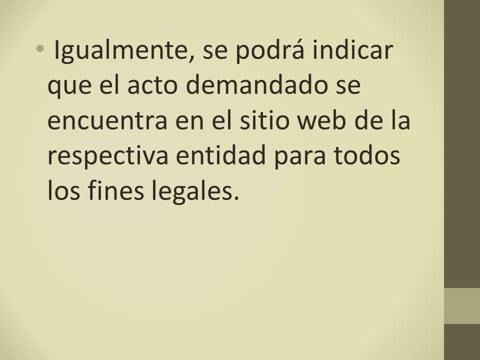 Igualmente, se podrá indicar que el acto demandado se encuentra en el sitio web de la respectiva entidad para todos los fines legales.
