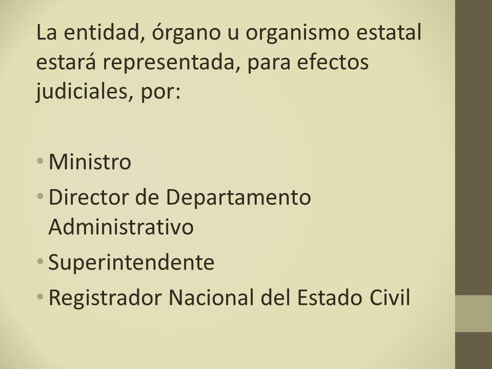 La entidad, órgano u organismo estatal estará representada, para efectos judiciales, por: