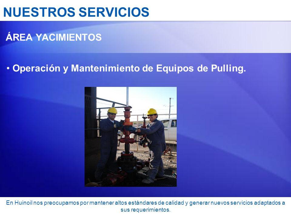 NUESTROS SERVICIOS Operación y Mantenimiento de Equipos de Pulling.