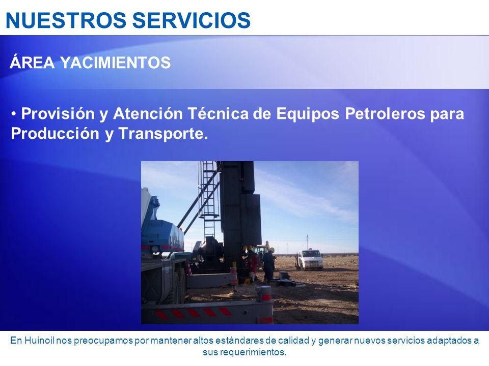 NUESTROS SERVICIOS ÁREA YACIMIENTOS. Provisión y Atención Técnica de Equipos Petroleros para Producción y Transporte.