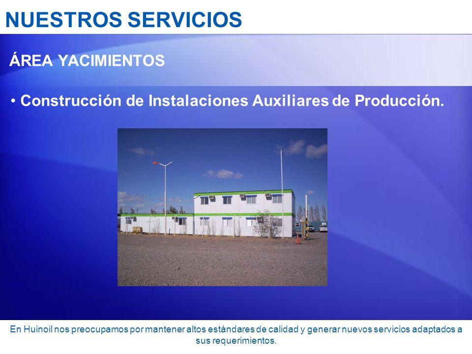NUESTROS SERVICIOS ÁREA YACIMIENTOS. Construcción de Instalaciones Auxiliares de Producción.