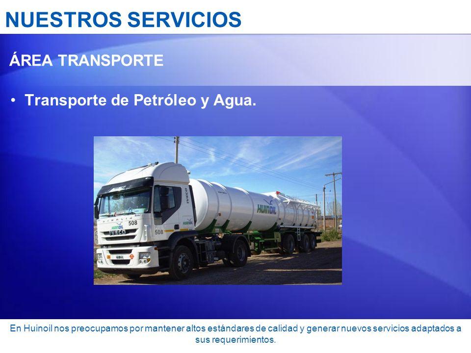 NUESTROS SERVICIOS Transporte de Petróleo y Agua. ÁREA TRANSPORTE