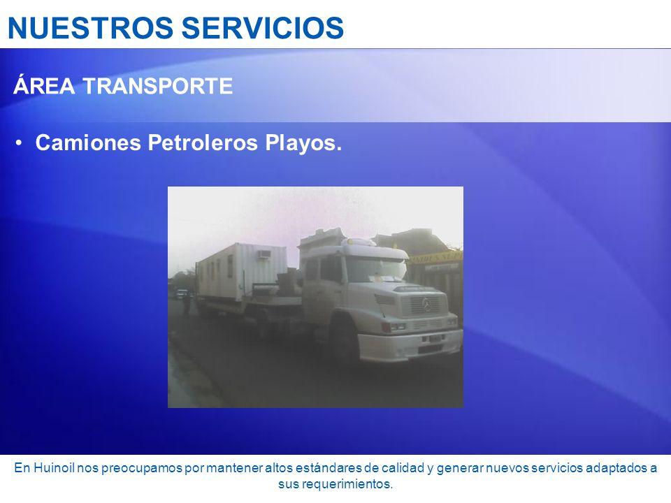 NUESTROS SERVICIOS Camiones Petroleros Playos. ÁREA TRANSPORTE