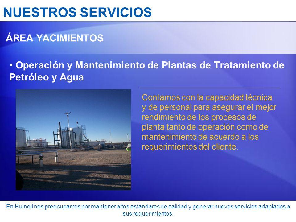 NUESTROS SERVICIOS ÁREA YACIMIENTOS. Operación y Mantenimiento de Plantas de Tratamiento de Petróleo y Agua.