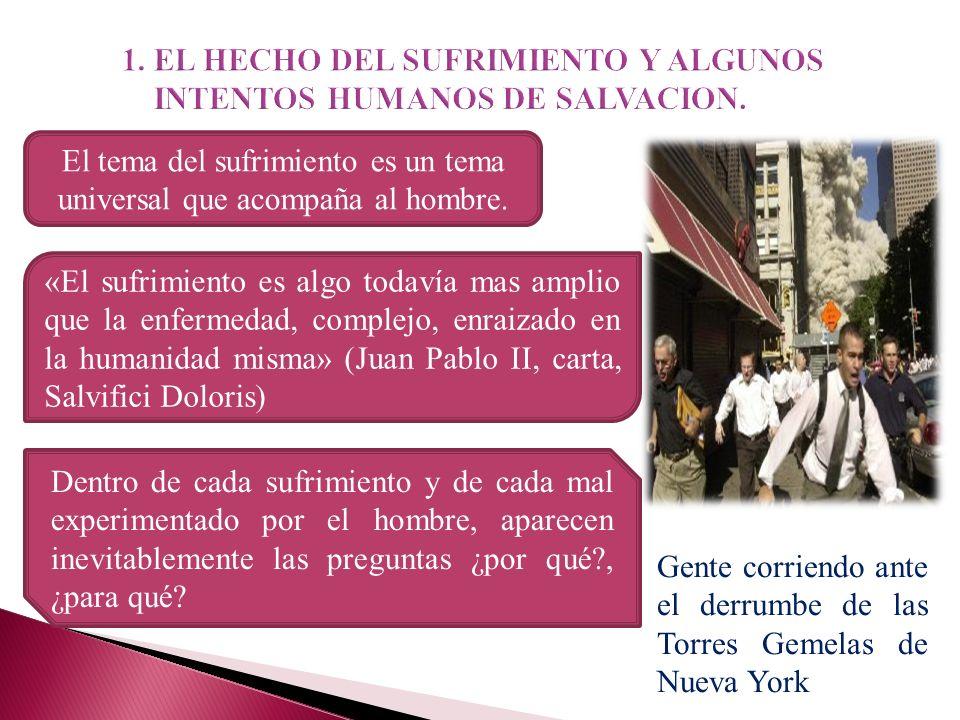 1. EL HECHO DEL SUFRIMIENTO Y ALGUNOS INTENTOS HUMANOS DE SALVACION.