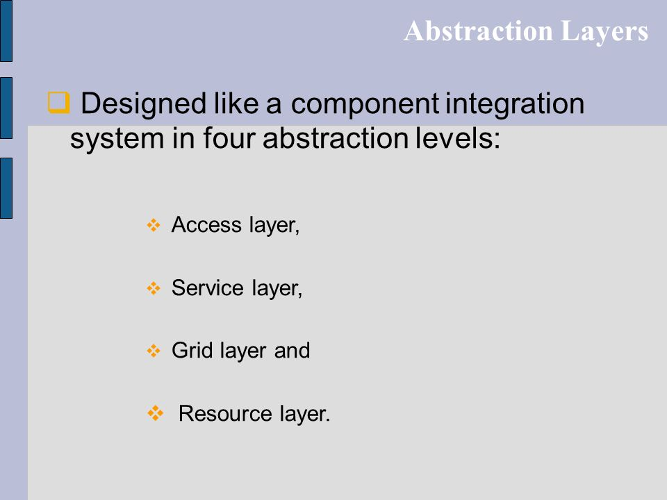 Abstraction Layers Designed like a component integration system in four abstraction levels: Access layer,