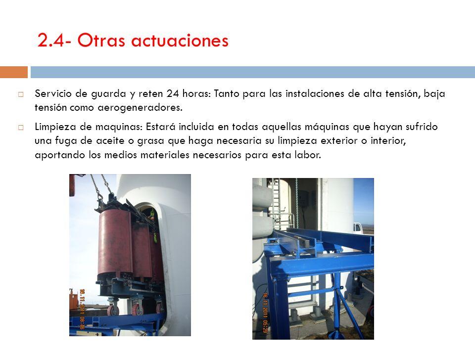 2.4- Otras actuaciones Servicio de guarda y reten 24 horas: Tanto para las instalaciones de alta tensión, baja tensión como aerogeneradores.