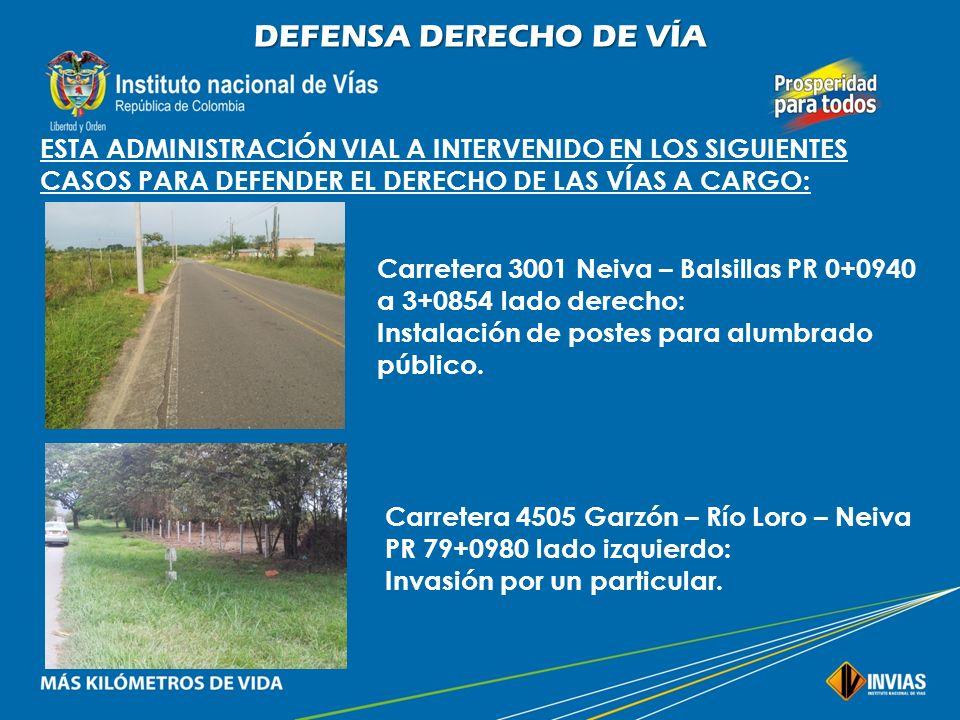 DEFENSA DERECHO DE VÍA ESTA ADMINISTRACIÓN VIAL A INTERVENIDO EN LOS SIGUIENTES CASOS PARA DEFENDER EL DERECHO DE LAS VÍAS A CARGO: