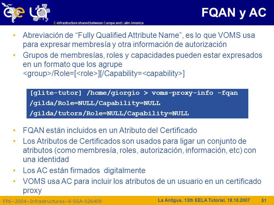 FQAN y AC Abreviación de Fully Qualified Attribute Name , es lo que VOMS usa para expresar membresía y otra información de autorización.
