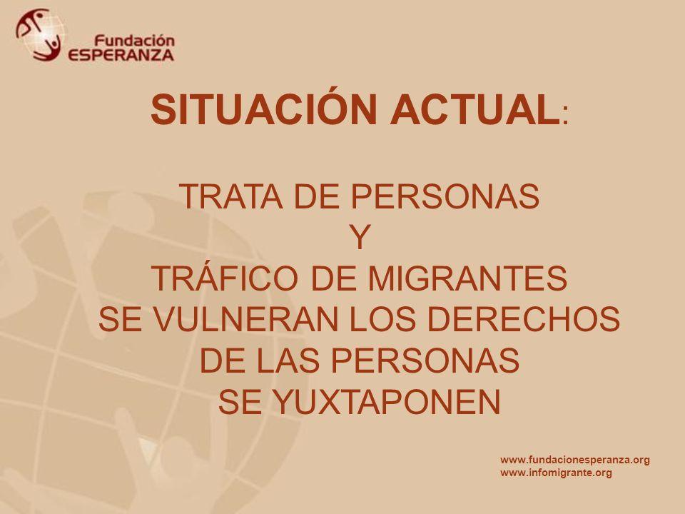 SITUACIÓN ACTUAL: TRATA DE PERSONAS Y TRÁFICO DE MIGRANTES SE VULNERAN LOS DERECHOS DE LAS PERSONAS SE YUXTAPONEN