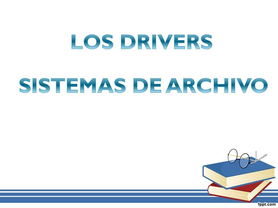 LOS DRIVERS SISTEMAS DE ARCHIVO