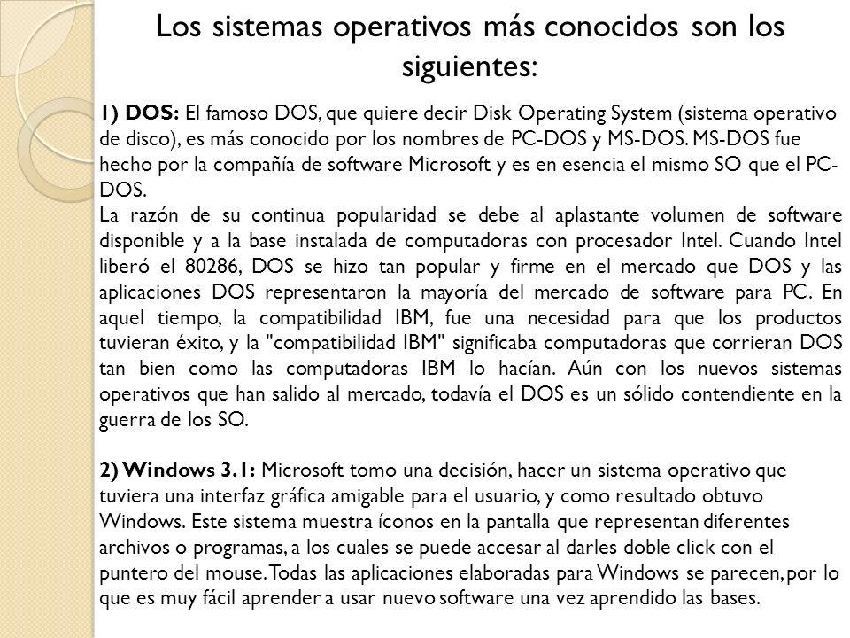 Los sistemas operativos más conocidos son los siguientes: