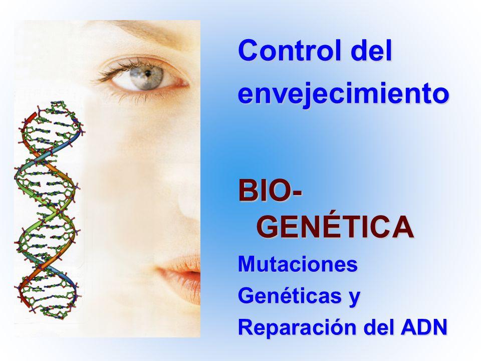 BIO-GENÉTICA Control del envejecimiento Mutaciones Genéticas y