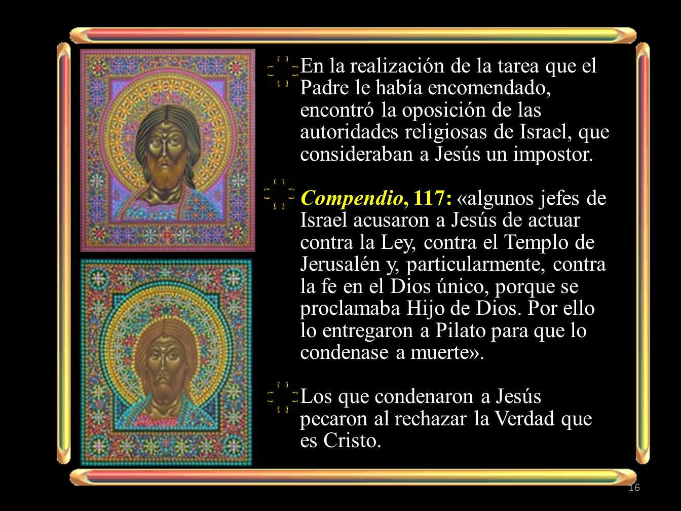 En la realización de la tarea que el Padre le había encomendado, encontró la oposición de las autoridades religiosas de Israel, que consideraban a Jesús un impostor.
