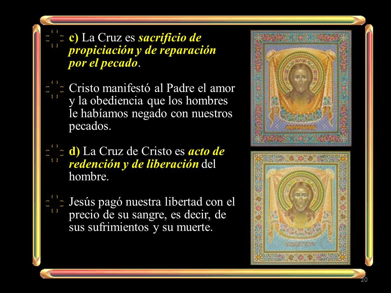 c) La Cruz es sacrificio de propiciación y de reparación por el pecado.