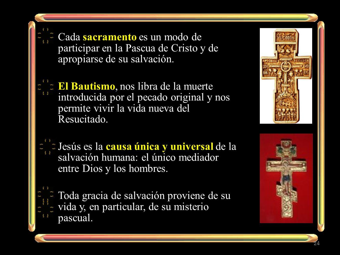 Cada sacramento es un modo de participar en la Pascua de Cristo y de apropiarse de su salvación.