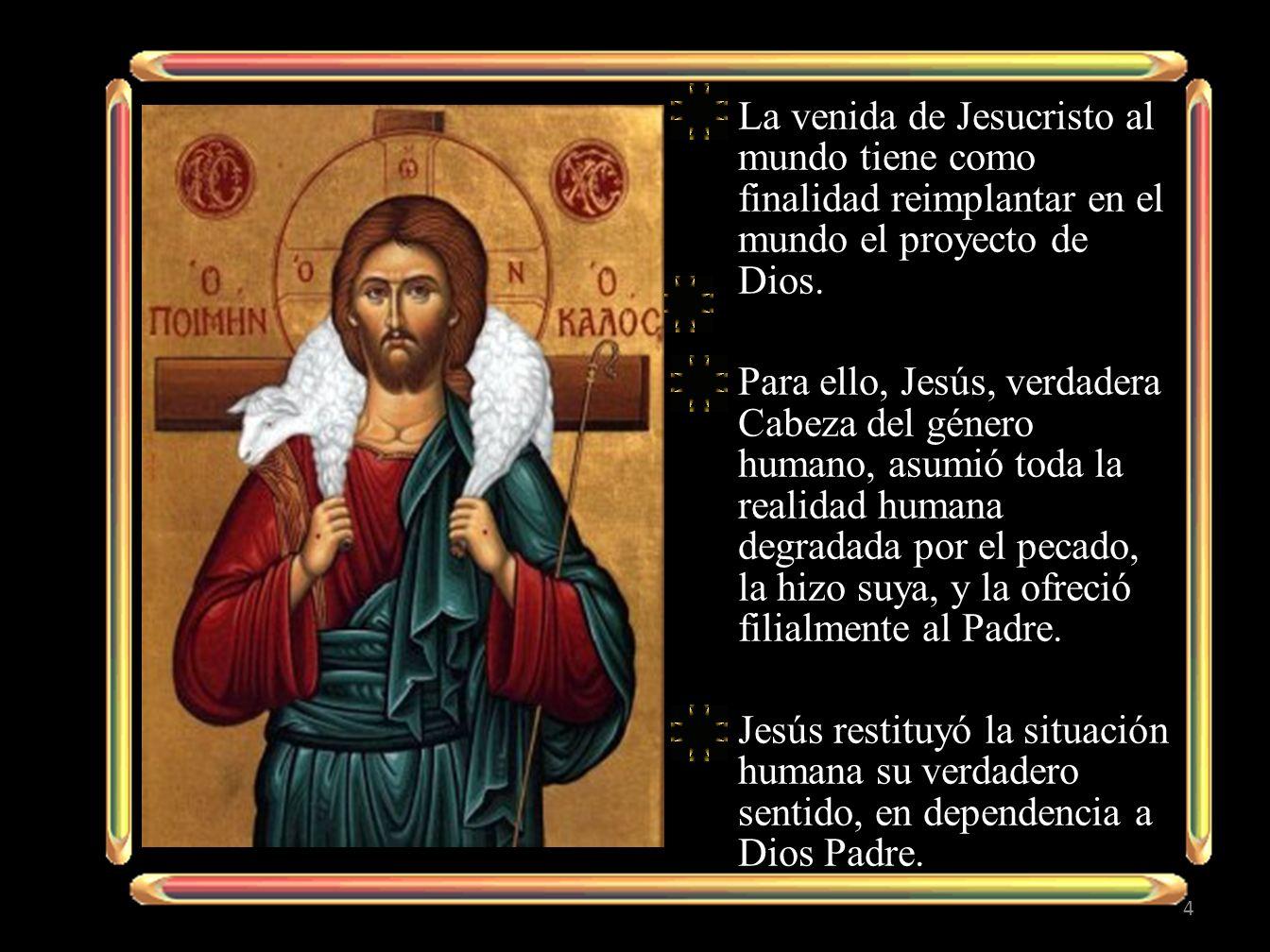 La venida de Jesucristo al mundo tiene como finalidad reimplantar en el mundo el proyecto de Dios.