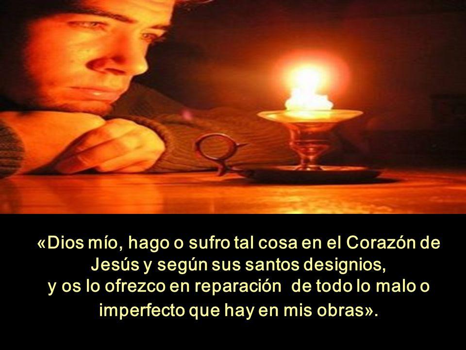 «Dios mío, hago o sufro tal cosa en el Corazón de Jesús y según sus santos designios,
