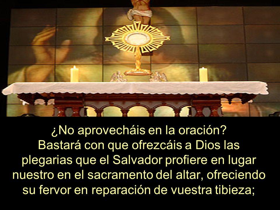 ¿No aprovecháis en la oración