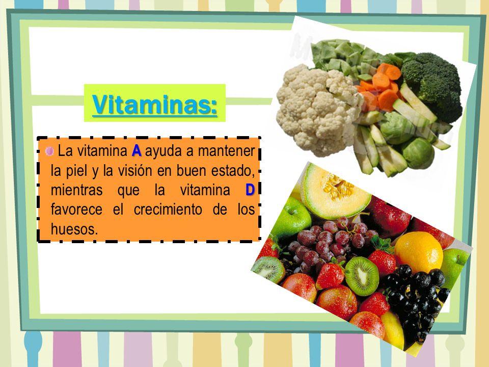 Vitaminas: La vitamina A ayuda a mantener la piel y la visión en buen estado, mientras que la vitamina D favorece el crecimiento de los huesos.