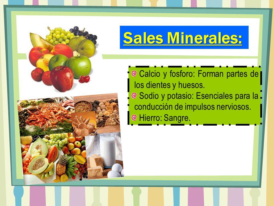 Sales Minerales: Calcio y fosforo: Forman partes de los dientes y huesos. Sodio y potasio: Esenciales para la conducción de impulsos nerviosos.