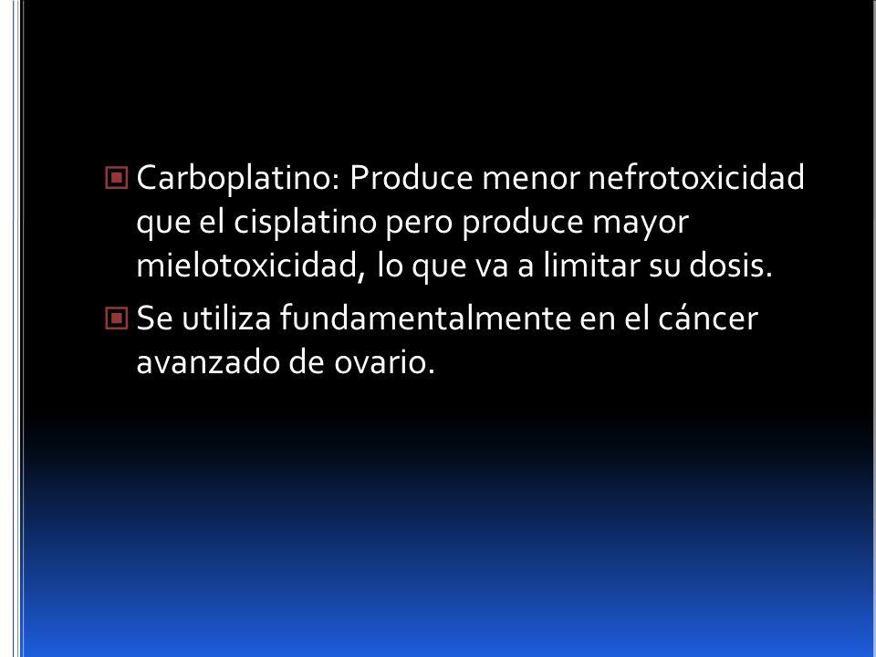 Carboplatino: Produce menor nefrotoxicidad que el cisplatino pero produce mayor mielotoxicidad, lo que va a limitar su dosis.