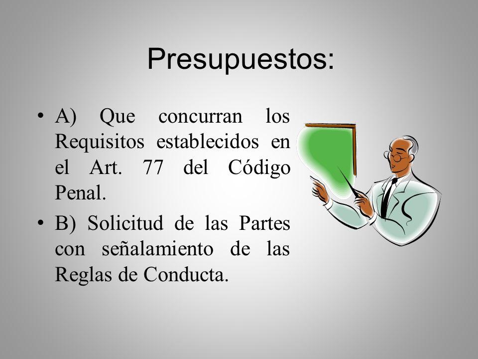 Presupuestos: A) Que concurran los Requisitos establecidos en el Art. 77 del Código Penal.