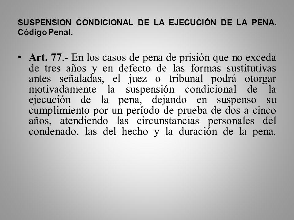 SUSPENSION CONDICIONAL DE LA EJECUCIÓN DE LA PENA. Código Penal.